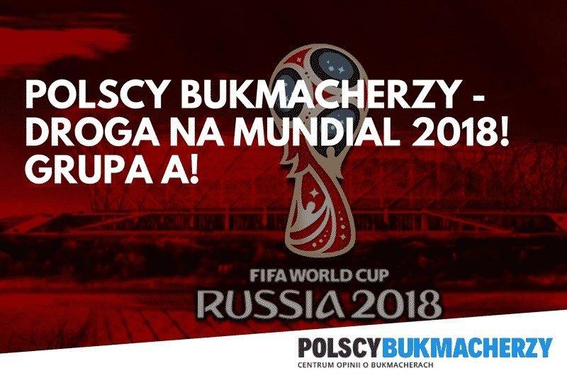 Polscy Bukmacherzy – Droga na Mundial 2018! GRUPA A!