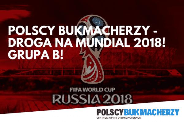 Polscy Bukmacherzy – Droga na Mundial 2018! GRUPA B!