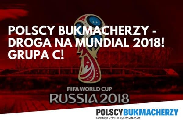 Polscy Bukmacherzy - Droga na Mundial 2018! GRUPA C!