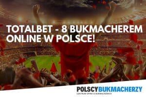 Zwiększa się lista Polskich Legalnych Bukmacherów! TotalBet 8 bukmacherem online w Polsce!